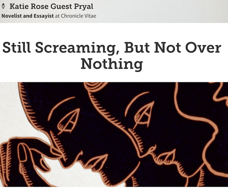 Chronicle Vitae: Still Screaming, But Not Over Nothing