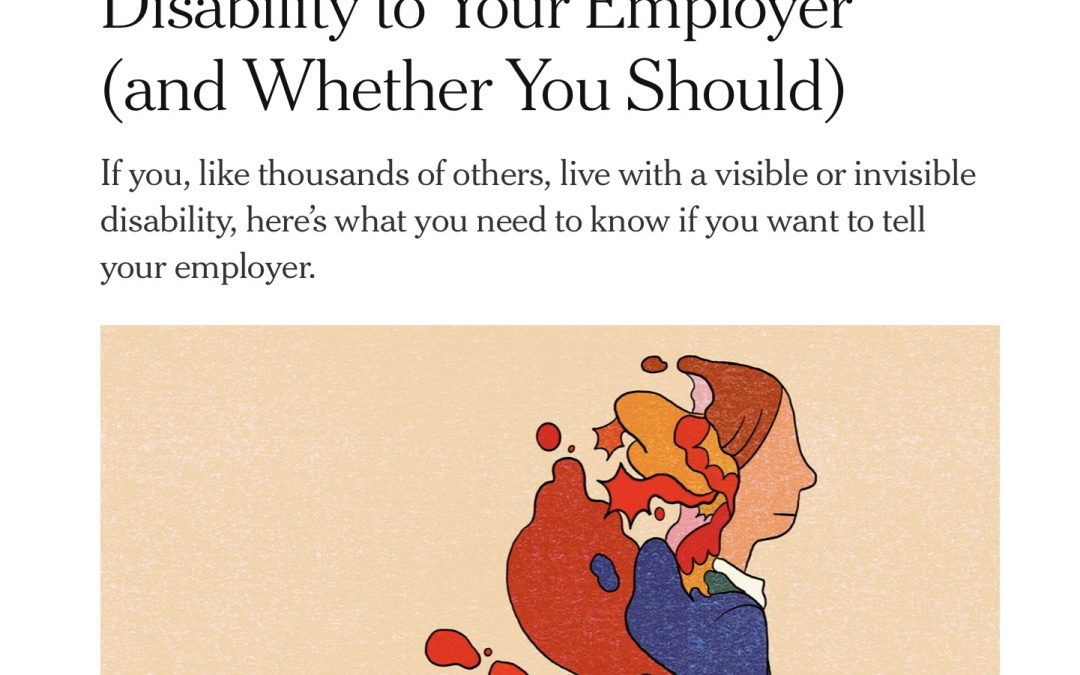 NY Times (Interview):  How to Disclose a Disability to Your Employer (and Whether You Should)